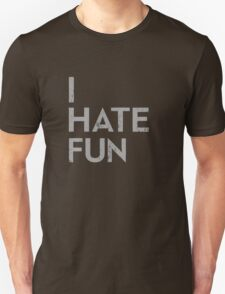 I Hate Fun T-Shirt