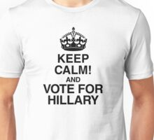 Keep Calm And Vote For Hillary Unisex T-Shirt
