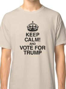 Keep Calm And Vote For Trump Classic T-Shirt