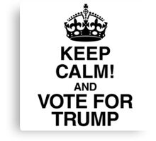 Keep Calm And Vote For Trump Canvas Print