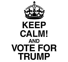Keep Calm And Vote For Trump Photographic Print