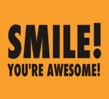 Smile! You're awesome! by SgtGrammar