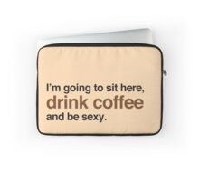 I'm going to site here drink coffee and be sexy Laptop Sleeve