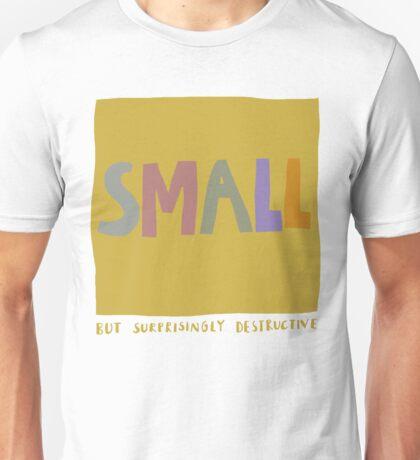 small but surprisingly destructive Unisex T-Shirt