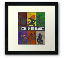 This is for the players Framed Print