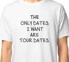 tour dates Classic T-Shirt