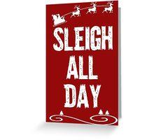 Sleigh All Day Christmas T Shirt Greeting Card