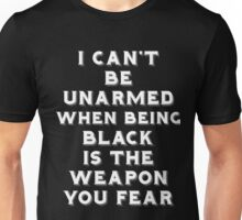 I Can't Be Unarmed Unisex T-Shirt