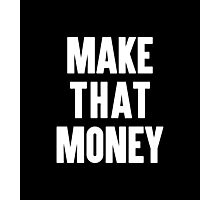 Make That Money Photographic Print