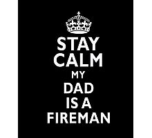 Stay calm my Dad is a fireman firefighter funny t-shirt Photographic Print