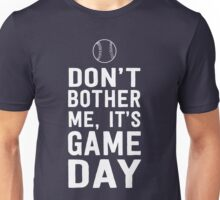 Don't bother me, It's game day (Baseball) Unisex T-Shirt