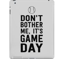 Don't bother me, It's game day (Baseball) iPad Case/Skin