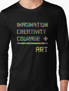 Imagination, creativity, courage = art Long Sleeve T-Shirt