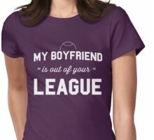 My boyfriend is out of your league Womens Fitted T-Shirt