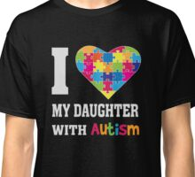 I Love My Daughter With Autism - Heart Puzzle - Awareness T Shirt Classic T-Shirt