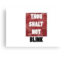 Thou shall not blink Canvas Print