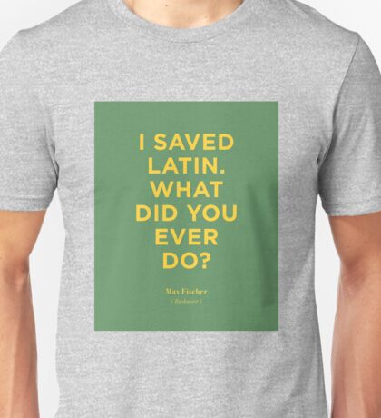 I Saved Latin. What Did you Ever Do? | Rushmore Unisex T-Shirt