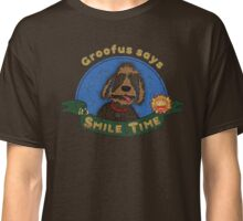 Groofus says it's SMILE TIME Classic T-Shirt
