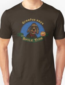 Groofus says it's SMILE TIME Unisex T-Shirt