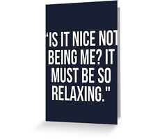 "'Is it nice not being me?"" Greeting Card"