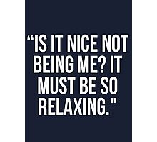 """'Is it nice not being me?"""" Photographic Print"""