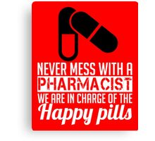 pharmacist are in charge of happy pills Canvas Print