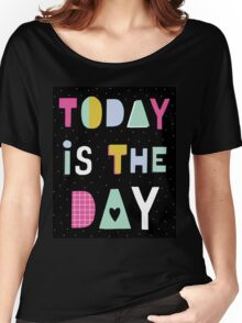 Today is the day Women's Relaxed Fit T-Shirt