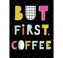But first coffee Photographic Print