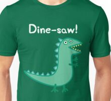 Dine-Saw! Unisex T-Shirt