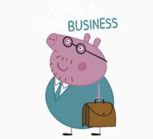 Daddy Pig is The Business Kids Tee