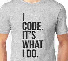 I code. It's what I do. Unisex T-Shirt