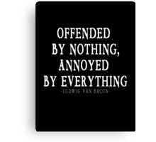 Offended By Nothing, Annoyed By Everything  Canvas Print