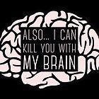 I Can Kill You With My Brain by debaroohoo