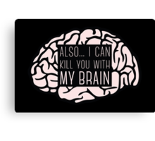 I Can Kill You With My Brain Canvas Print
