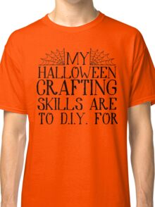 Skills to D.I.Y. For Classic T-Shirt