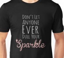 Don't let anyone ever dull you sparkle Unisex T-Shirt