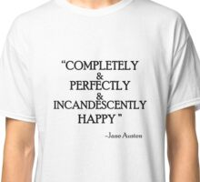 """Completely & Perfectly & Incandescently Happy"" - Jane Austen Pride & Prejudice quote Classic T-Shirt"