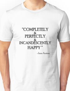 """Completely & Perfectly & Incandescently Happy"" - Jane Austen Pride & Prejudice quote Unisex T-Shirt"