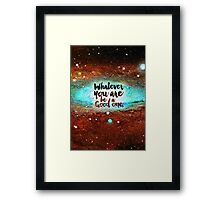 Whatever you are be a good one Framed Print