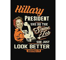 Hillary President - She Just Look Better doing It Photographic Print