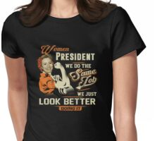 Women President - We Just Look Better Doing It Womens Fitted T-Shirt