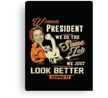 Women President - We Just Look Better Doing It Canvas Print