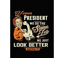 Women President - We Just Look Better Doing It Photographic Print