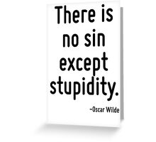 There is no sin except stupidity. Greeting Card