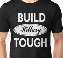 Build Hillary Tough - Vote Hillary Clinton President 2016 Unisex T-Shirt