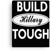 Build Hillary Tough - Vote Hillary Clinton President 2016 Canvas Print