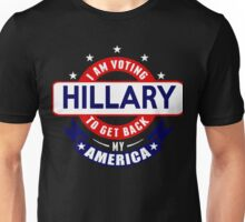 I am Voting Hillary to get back My America Unisex T-Shirt