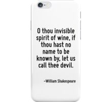 O thou invisible spirit of wine, if thou hast no name to be known by, let us call thee devil. iPhone Case/Skin