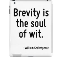 Brevity is the soul of wit. iPad Case/Skin