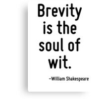 Brevity is the soul of wit. Canvas Print